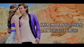 Kaha Chha Ra Song (Lyrics)-Ma Yesto Geet Gauchu