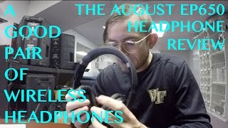 a good pair of wireless headphones the august ep650 headphone review