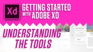 Getting Started With Adobe XD – Understanding the tools