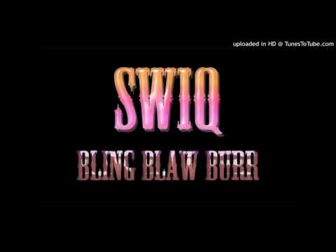 SWIQ - BLING BLAWW BURR REMIX