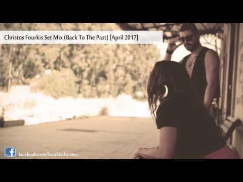 Christos Fourkis Set Mix (Back To The Past) [April 2017]