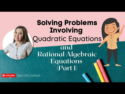 Solving Problems Involving Quadratic Equations and Rational Algebraic Equations (Part 1)