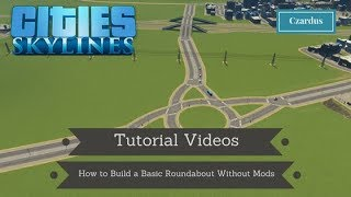 Cities Skylines How to Build a Basic Roundabout Without Mods