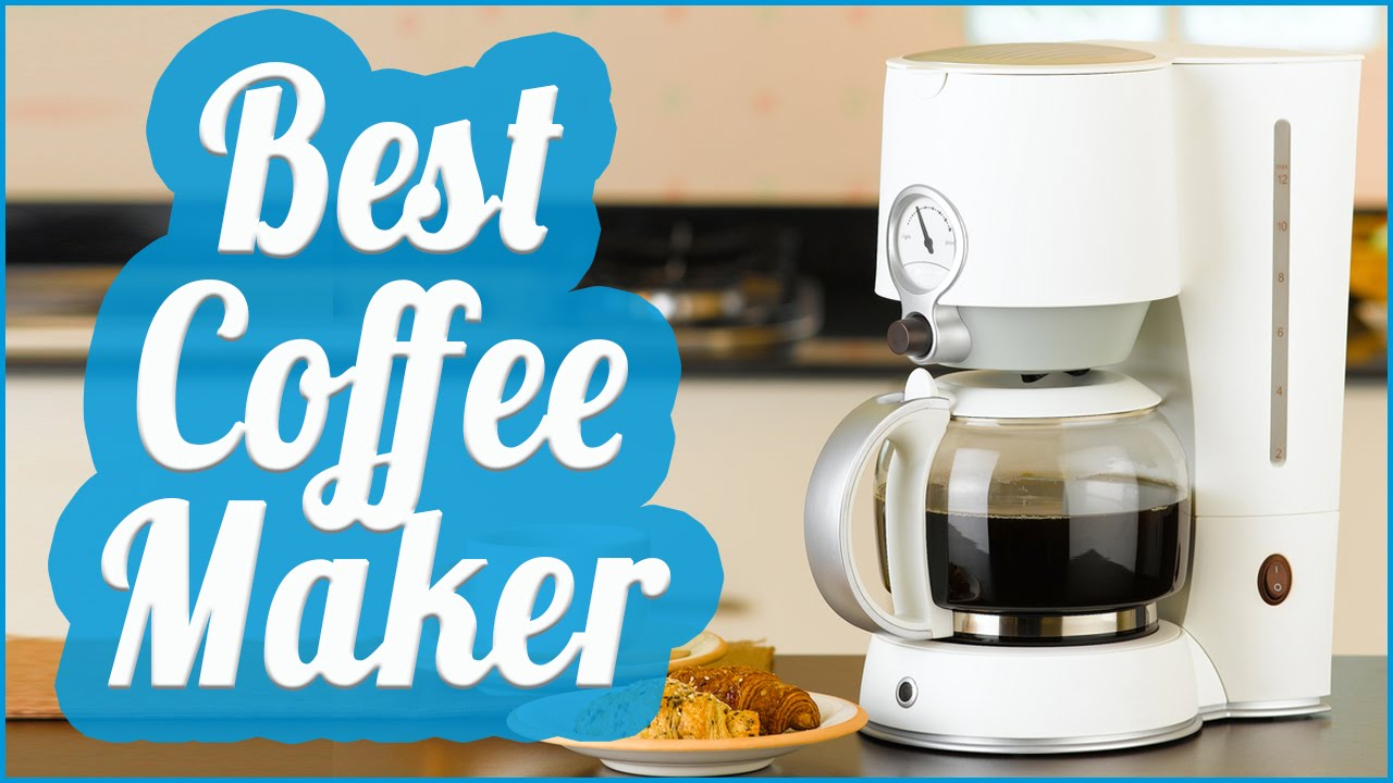 Best Coffee Maker To Buy In 2017 - YouTube