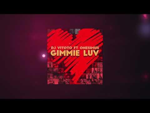 GIMMIE LUV - DJ VITOTO Ft ONESIMUS
