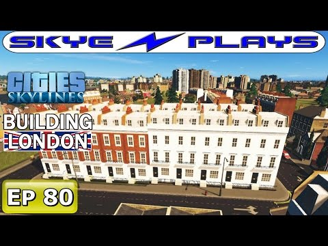 Cities Skylines London #80 ►The Georgian Terraces of Kensington and Chelsea!◀ [Timelapse/Commentary]