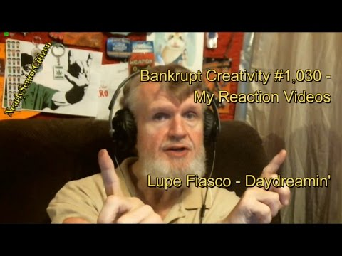 Lupe Fiasco - Daydreamin' : Bankrupt Creativity #1,030 - My Reaction Videos