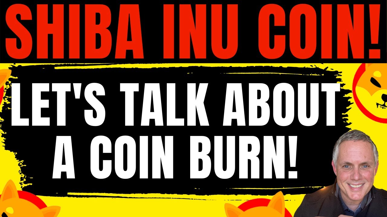 SHIBA INU - LET'S TALK ABOUT A COIN BURN! WILL A COIN BURN FOR SHIBA INU COIN RAISE THE PRICE?!