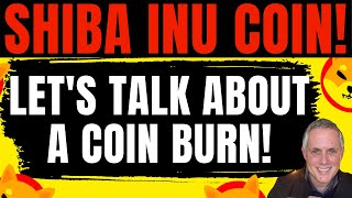 SHIBA INU  LET'S TALK ABOUT A COIN BURN! WILL A COIN BURN FOR SHIBA INU COIN RAISE THE PRICE?!