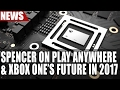 Phil Spencer on Xbox Play Anywhere & Xbox One 's Future in 2017