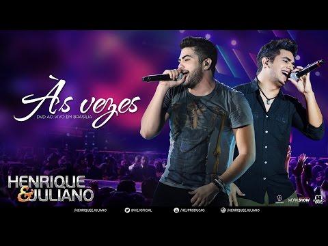 Henrique e Juliano - Às Vezes - (DVD Ao vivo em Brasília) [Vídeo Oficial]