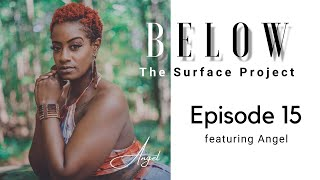 Below The Surface Project: Episode 15 featuring Angel