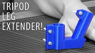 Save Money with 3D Printing: Tripod Leg Extensions / Extenders!