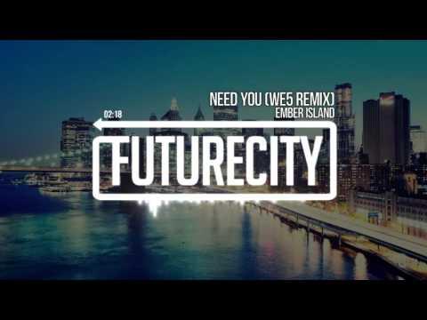 Ember Island - Need You (WE5 Remix)