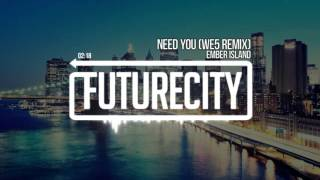 Ember Island - Need You (WE5 Remix)