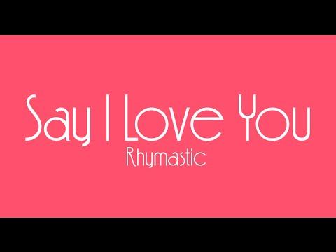 [Music Lyrics] Say I Love You - Rhymastic