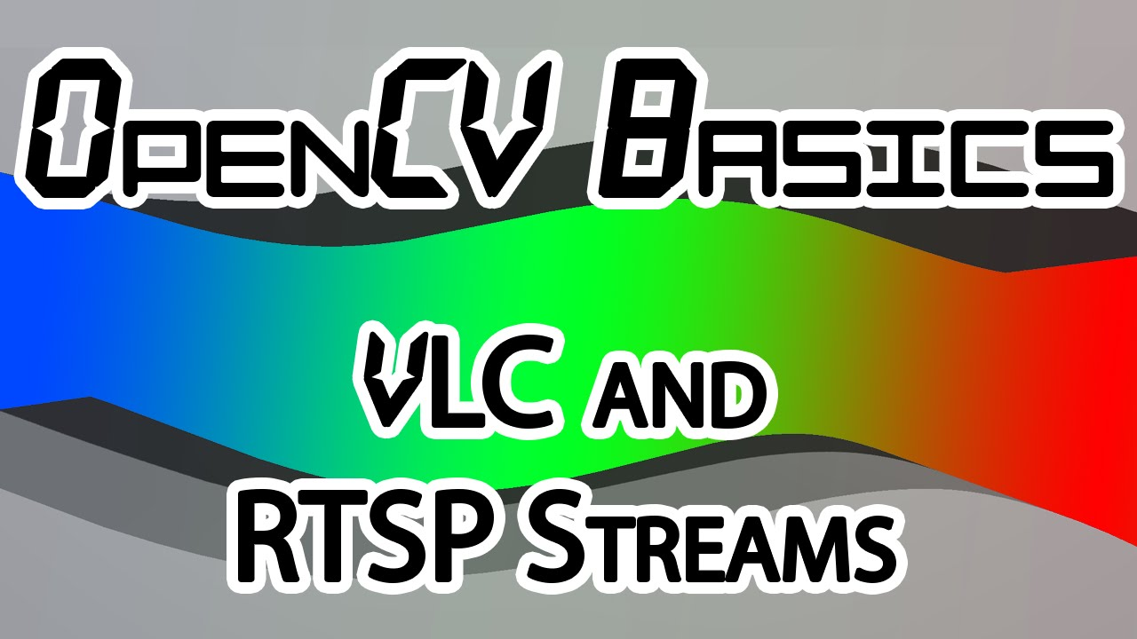 OpenCV Basics - 13 - VLC & RTSP Streams