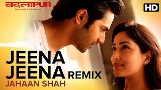 Jeena Jeena Jahaan Shah Remix | Badlapur