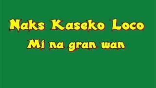Naks kaseko loco - Mi ná gran wan