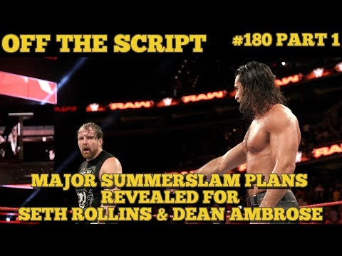 MAJOR WWE SUMMERSLAM Plans For Seth Rollins, Dean Ambrose & The Miz - Off The Script #180 Part 1