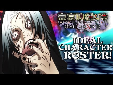 My Ideal Character Roster! | Tokyo Ghoul:re Call To Exist