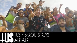 Tus & Skrouts Keys - Ale Ale - Official Video Clip