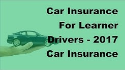 Car Insurance For Learner Drivers - 2017 Car Insurance Driver Tips