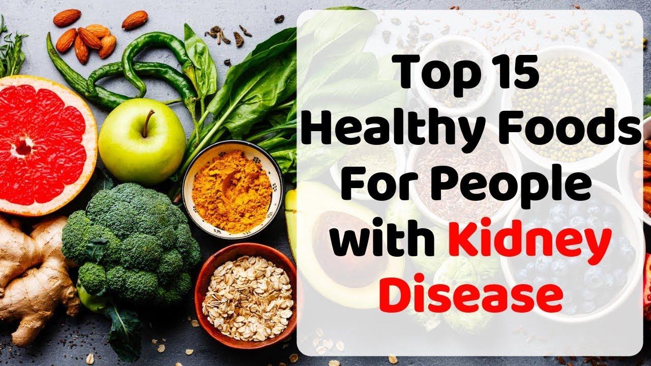 Renal Diet Top 15 Healthy Foods For People With Kidney Disease Youtube