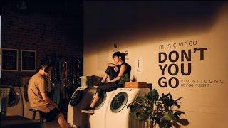 [MV] Don't You Go - Vũ Cát Tường