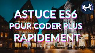 Astuce ES6 pour coder plus rapidement en javascript