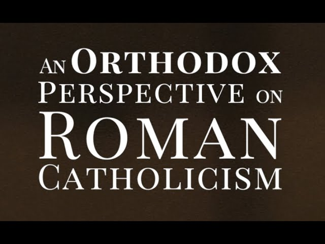 An Orthodox Perspective on Roman Catholicism