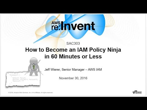 AWS re:Invent 2016: Become an AWS IAM Policy Ninja in 60 Minutes or Less (SAC303)