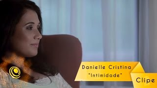 Danielle Cristina - Intimidade (Video Oficial)