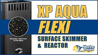 XP Aqua Flexi Surface Skimmer & Media Reactor - What YOU Need to Know