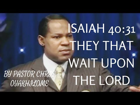 They that wait upon the Lord Isaiah 40;31 song By Pastor Chris Oyakhilome