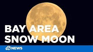 Super 'Snow moon' lights up Bay Area sky