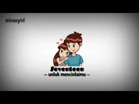 Seventeen - untuk mencintaimu - full animation