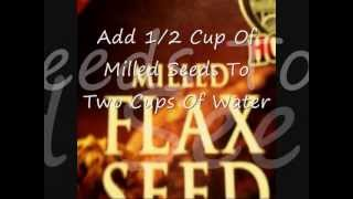7: How I Make Flax Seed Gel Out Of Milled Flax Seeds