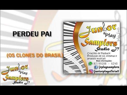 PERDEU PAI - OS CLONES DO BRASIL - PLAYBACK(Júnior play samplers)