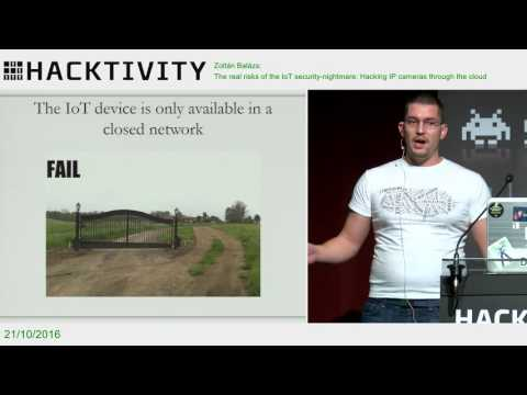 Zoltán Balázs – The real risks of the IoT security-nightmare: Hacking IP cameras through the cloud