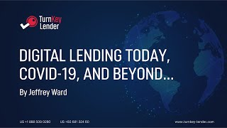 Digital Lending Today, Covid-19, And Beyond