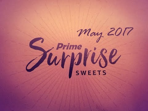 Amazon Prime Surprise Sweets Review May 2017