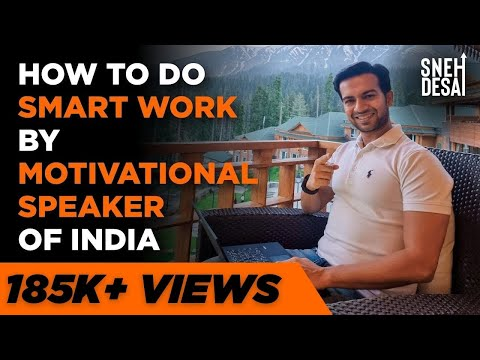 How to do Smart Work by Motivational Speaker of India-Dr.Sneh Desai