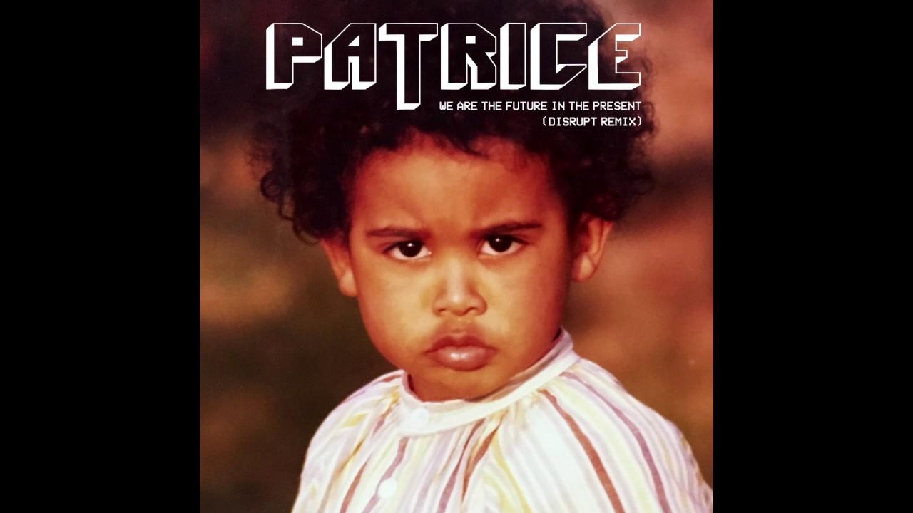 PATRICE - WE ARE THE FUTURE IN THE PRESENT (Disrupt Remix)