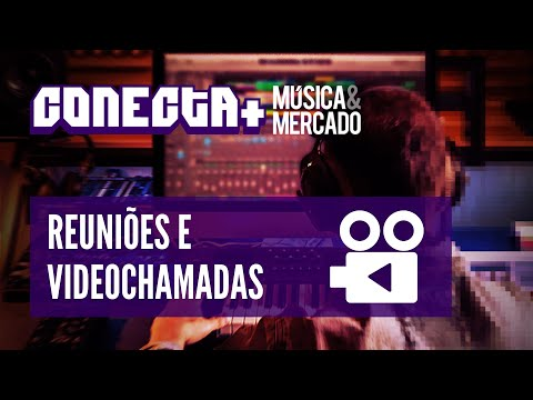 Reuniões e videochamadas no Conecta+ Música & Mercado
