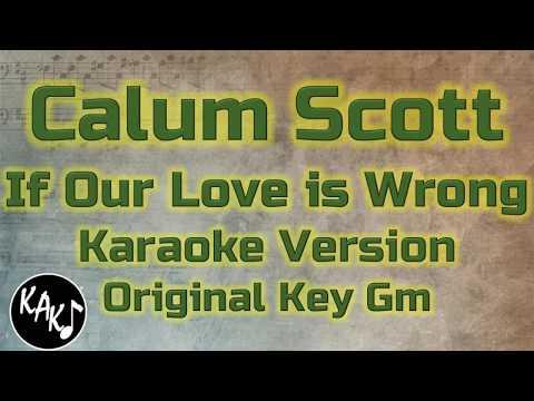Calum Scott - If Our Love is Wrong Karaoke Lyrics Cover Instrumental Original Key Gm