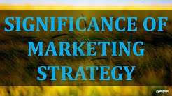 SIGNIFICANCE OF MARKETING STRATEGY