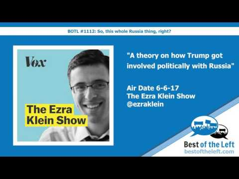 A theory on how Trump got involved politically with Russia - The Ezra Klein Show - Air Date 6-6-17