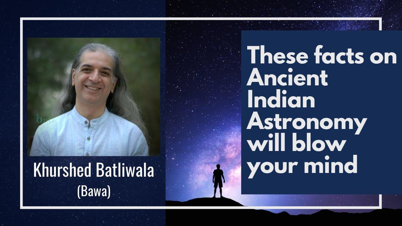 A Glimpse into Ancient Indian Astronomy    Khurshed Batliwala (Bawa)