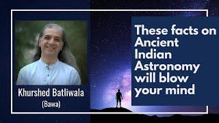 A Glimpse into Ancient Indian Astronomy |  Khurshed Batliwala (Bawa)